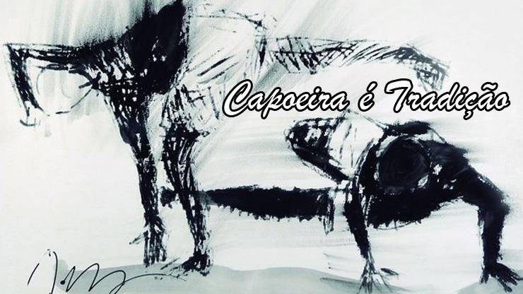 Capoeira é Tradição